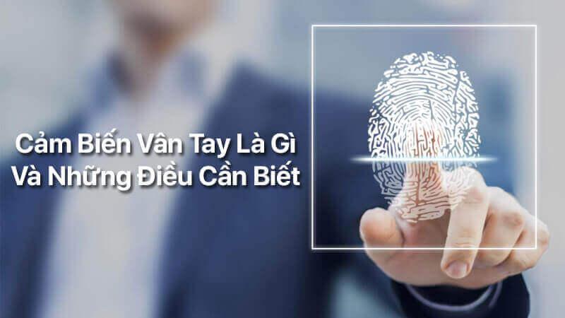 Cảm biến vân tay có vai trò bảo mật thông tin